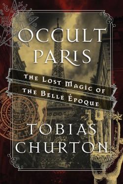 """Occult Paris"""" Looks at Magick in the Belle Epoque – Zero Equals Two!"""